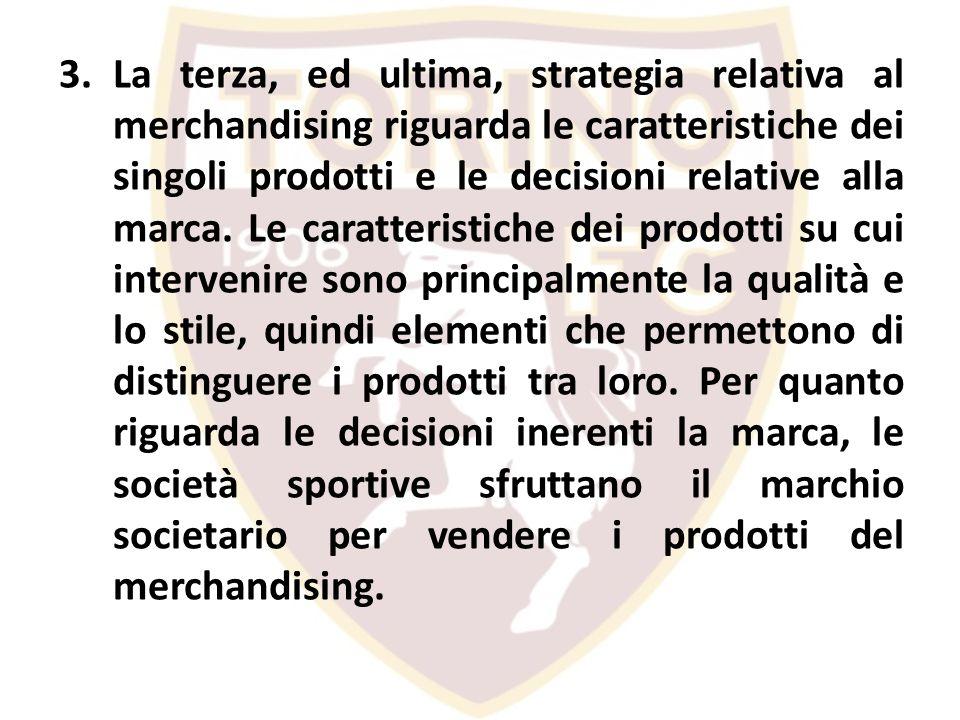 3.La terza, ed ultima, strategia relativa al merchandising riguarda le caratteristiche dei singoli prodotti e le decisioni relative alla marca. Le car