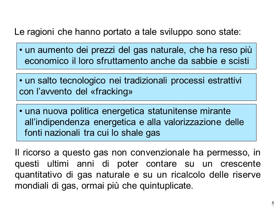 Le ragioni che hanno portato a tale sviluppo sono state: 5 un aumento dei prezzi del gas naturale, che ha reso più economico il loro sfruttamento anch