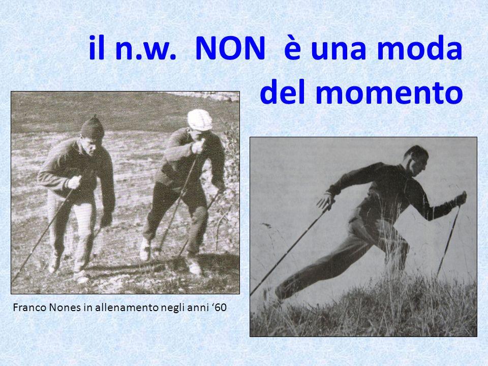 il n.w. NON è una moda del momento Franco Nones in allenamento negli anni 60