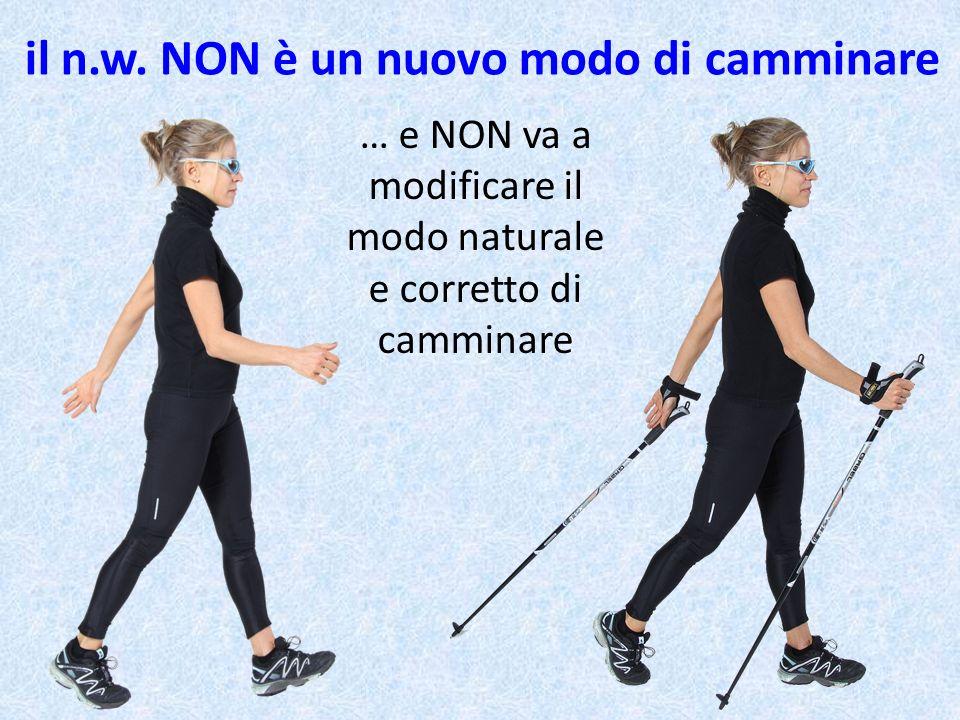 il n.w. NON è un nuovo modo di camminare … e NON va a modificare il modo naturale e corretto di camminare