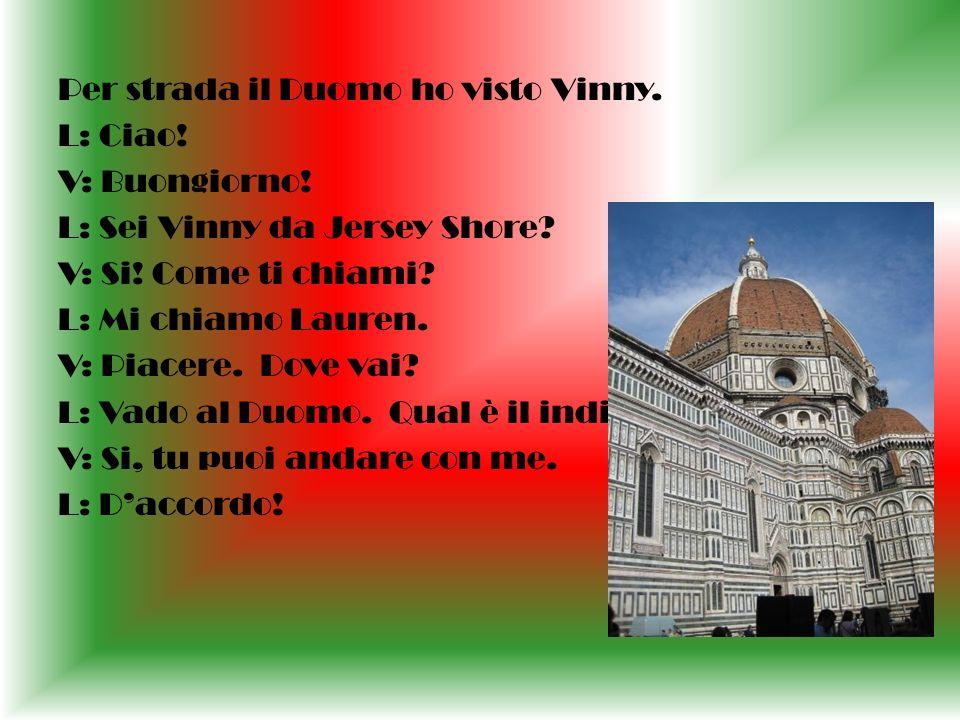 Per strada il Duomo ho visto Vinny. L: Ciao. V: Buongiorno.