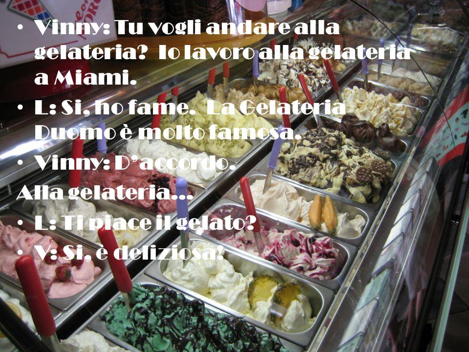 Vinny: Tu vogli andare alla gelateria. Io lavoro alla gelateria a Miami.