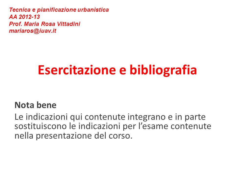 Esercitazione e bibliografia Nota bene Le indicazioni qui contenute integrano e in parte sostituiscono le indicazioni per lesame contenute nella presentazione del corso.
