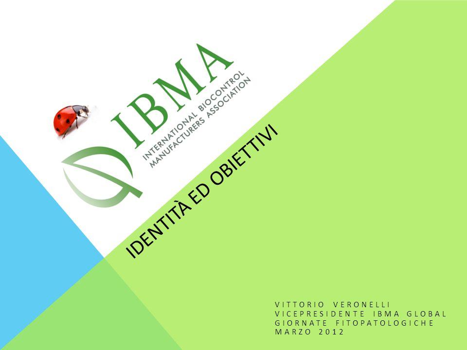 IDENTITÀ ED OBIETTIVI VITTORIO VERONELLI VICEPRESIDENTE IBMA GLOBAL GIORNATE FITOPATOLOGICHE MARZO 2012
