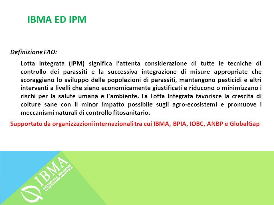 IBMA ED IPM Definizione FAO: Lotta Integrata (IPM) significa l'attenta considerazione di tutte le tecniche di controllo dei parassiti e la successiva