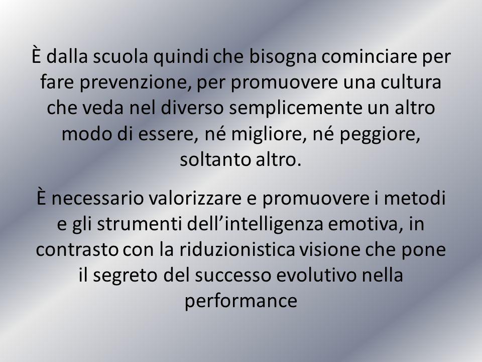 È dalla scuola quindi che bisogna cominciare per fare prevenzione, per promuovere una cultura che veda nel diverso semplicemente un altro modo di esse