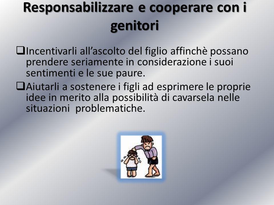 Responsabilizzare e cooperare con i genitori Incentivarli allascolto del figlio affinchè possano prendere seriamente in considerazione i suoi sentimen