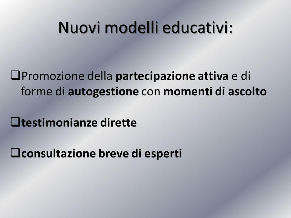 Nuovi modelli educativi: Promozione della partecipazione attiva e di forme di autogestione con momenti di ascolto testimonianze dirette consultazione