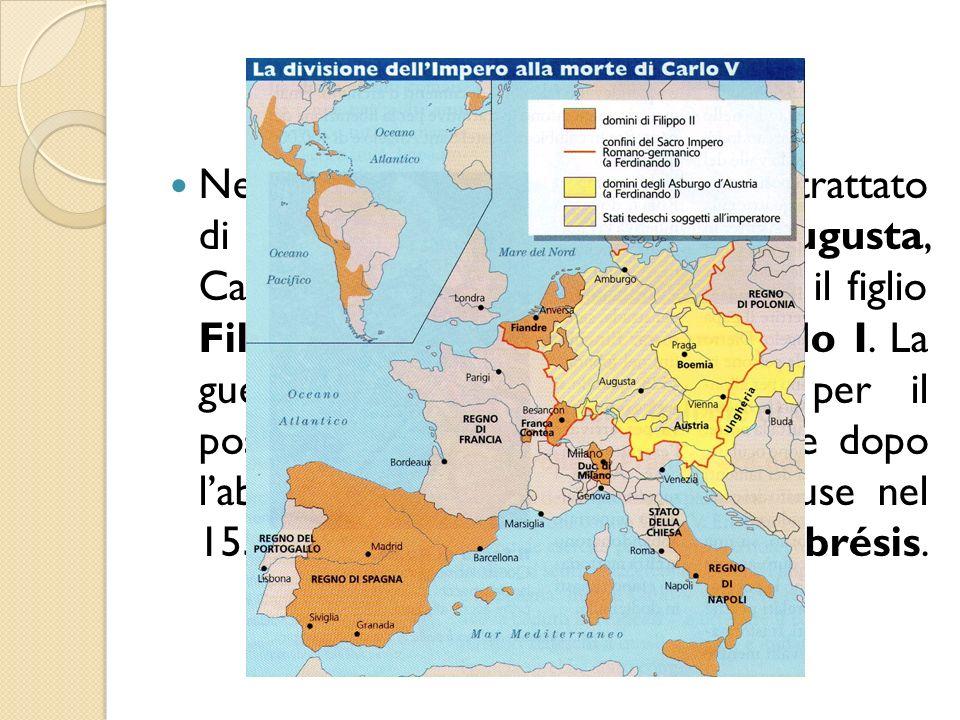 Limpero si divide Nel 1555, dopo aver firmato un trattato di pace con i protestanti, ad Augusta, Carlo V divise il vasto impero tra il figlio Filippo II e il fratello Ferdinando I.