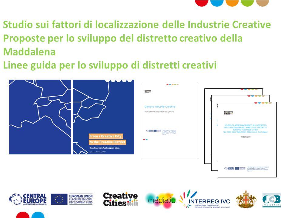 Studio sui fattori di localizzazione delle Industrie Creative Proposte per lo sviluppo del distretto creativo della Maddalena Linee guida per lo sviluppo di distretti creativi