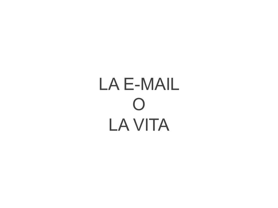 LA E-MAIL O LA VITA
