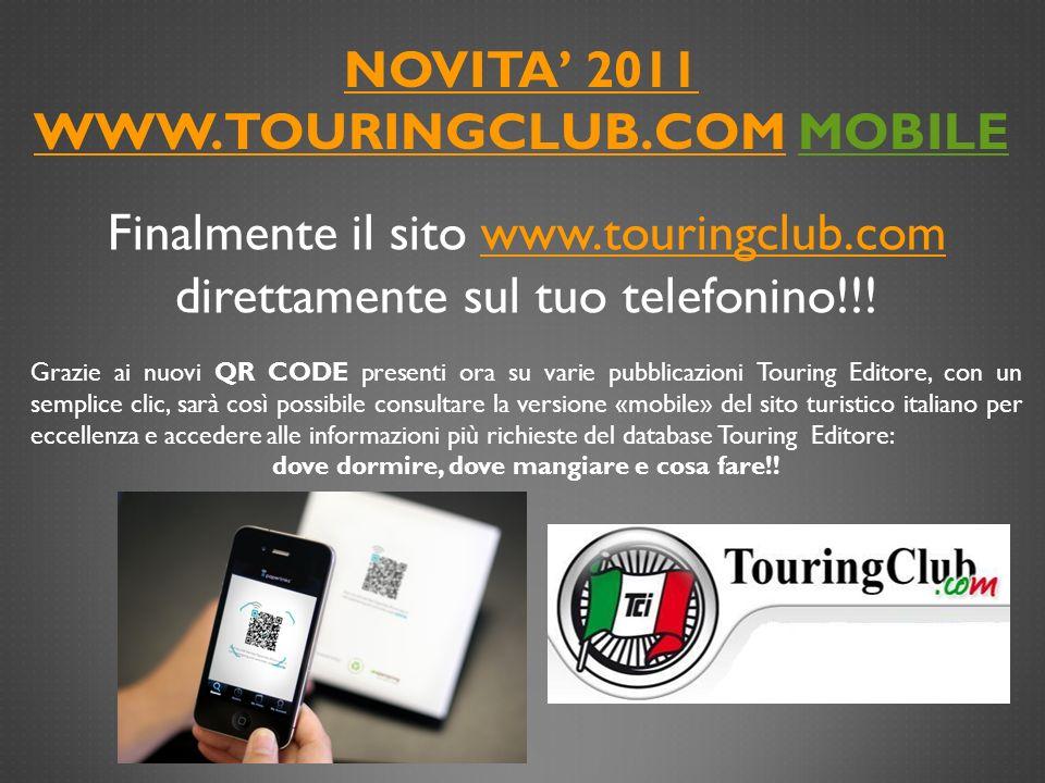 NOVITA 2011 WWW.TOURINGCLUB.COMNOVITA 2011 WWW.TOURINGCLUB.COM MOBILE Finalmente il sito www.touringclub.comwww.touringclub.com direttamente sul tuo t