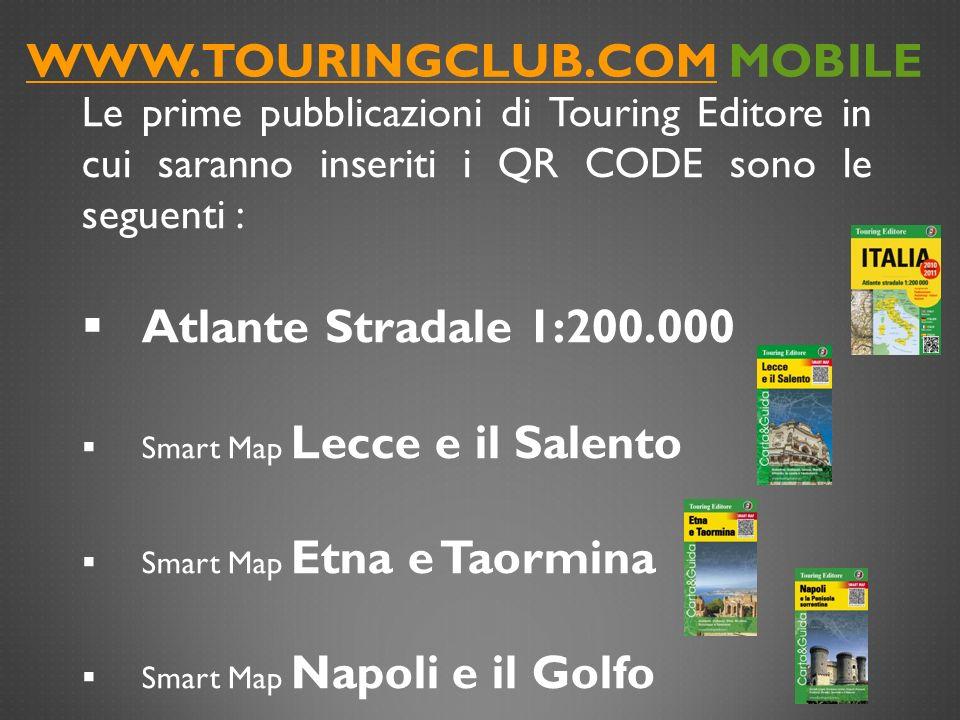 WWW.TOURINGCLUB.COMWWW.TOURINGCLUB.COM MOBILE Le prime pubblicazioni di Touring Editore in cui saranno inseriti i QR CODE sono le seguenti : Atlante S