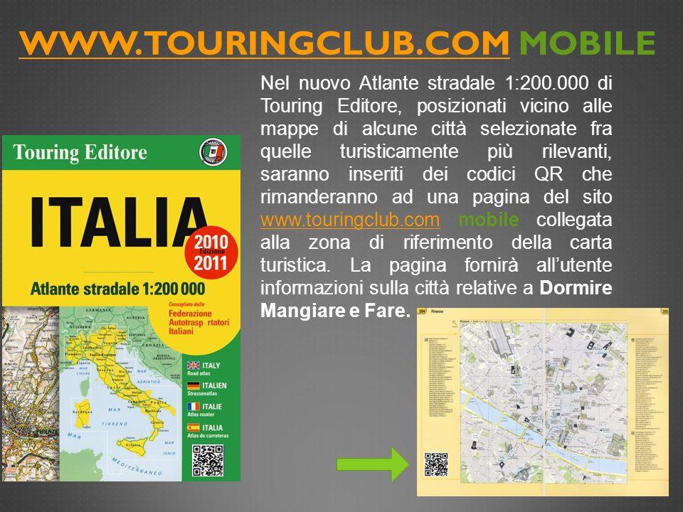 WWW.TOURINGCLUB.COMWWW.TOURINGCLUB.COM MOBILE Nel nuovo Atlante stradale 1:200.000 di Touring Editore, posizionati vicino alle mappe di alcune città s