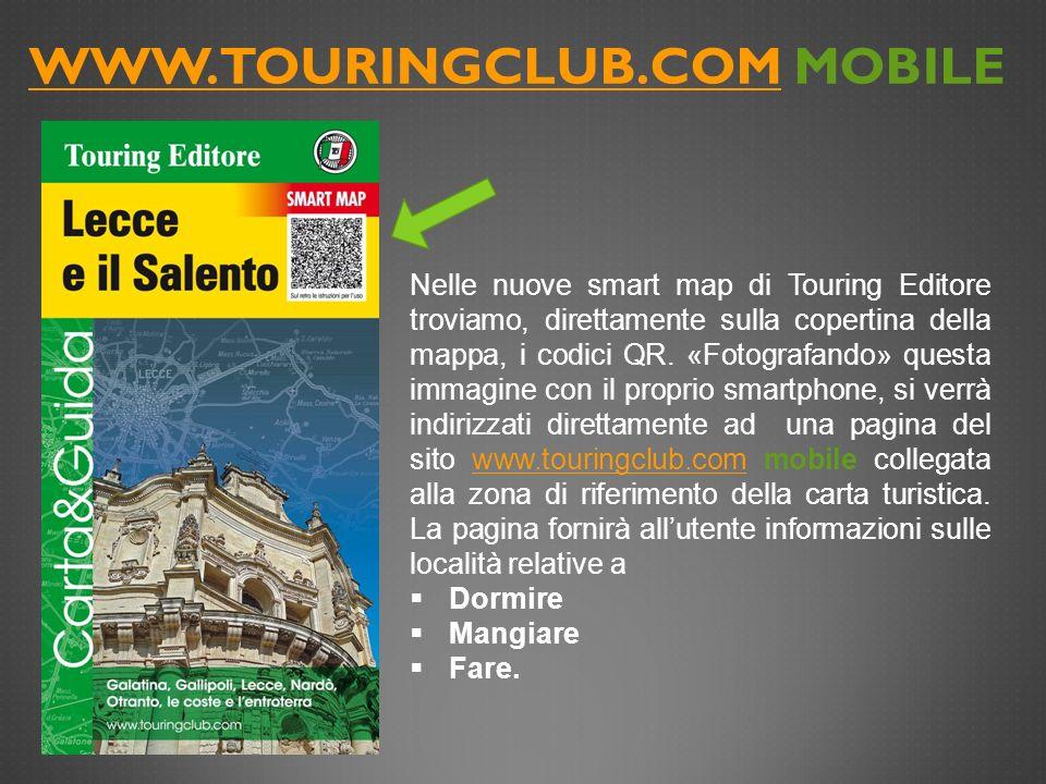 WWW.TOURINGCLUB.COMWWW.TOURINGCLUB.COM MOBILE «FOTOGRAFANDO» CON IL PROPRIO TELEFONO CELLULARE IL QR CODE CHE TROVEREMO INSERITO SULLA MAPPA TOURING IN UN ATTIMO VERREMO COLLEGATI ALLA PAGINA MOBILE DEL SITO www.touringclub.com CHE CI FORNIRA TUTTE LE INFORMAZIONI PRATICHE UTILI PER LA NOSTRA VACANZA.
