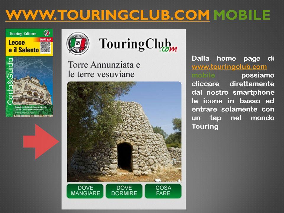 WWW.TOURINGCLUB.COMWWW.TOURINGCLUB.COM MOBILE Dalla home page di www.touringclub.com mobile possiamo cliccare direttamente dal nostro smartphone le ic
