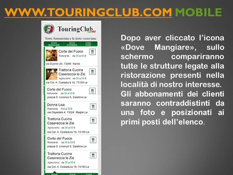 WWW.TOURINGCLUB.COMWWW.TOURINGCLUB.COM MOBILE Dopo aver cliccato licona «Dove Mangiare», sullo schermo compariranno tutte le strutture legate alla ris