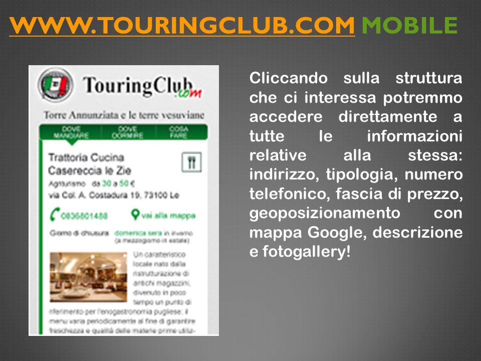 WWW.TOURINGCLUB.COMWWW.TOURINGCLUB.COM MOBILE Cliccando sulla struttura che ci interessa potremmo accedere direttamente a tutte le informazioni relati