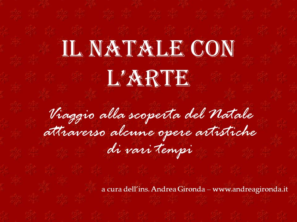 IL NATALE CON LARTE Viaggio alla scoperta del Natale attraverso alcune opere artistiche di vari tempi a cura dellins. Andrea Gironda – www.andreagiron