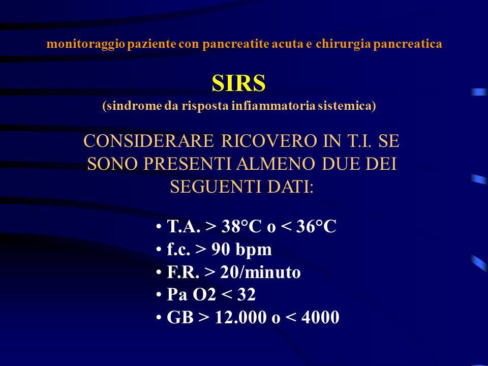 monitoraggio paziente con pancreatite acuta e chirurgia pancreatica SIRS (sindrome da risposta infiammatoria sistemica) T.A. > 38°C o < 36°C f.c. > 90