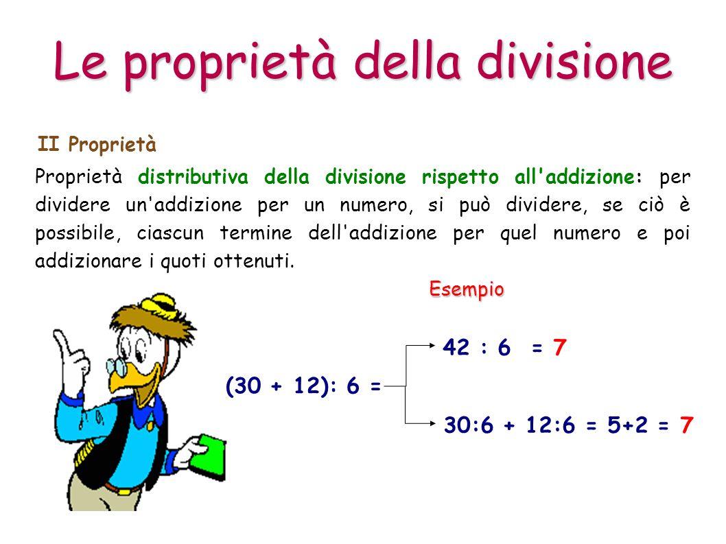 Proprietà distributiva della divisione rispetto all'addizione: per dividere un'addizione per un numero, si può dividere, se ciò è possibile, ciascun t