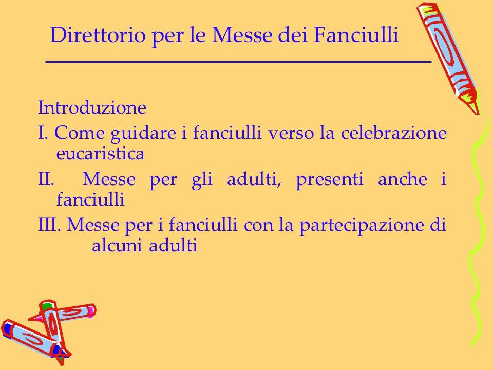 Direttorio per le Messe dei Fanciulli Introduzione I. Come guidare i fanciulli verso la celebrazione eucaristica II. Messe per gli adulti, presenti an