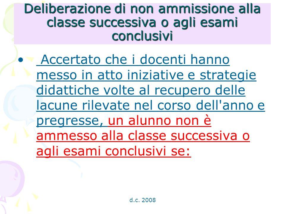 d.c. 2008 Deliberazione di non ammissione alla classe successiva o agli esami conclusivi Accertato che i docenti hanno messo in atto iniziative e stra