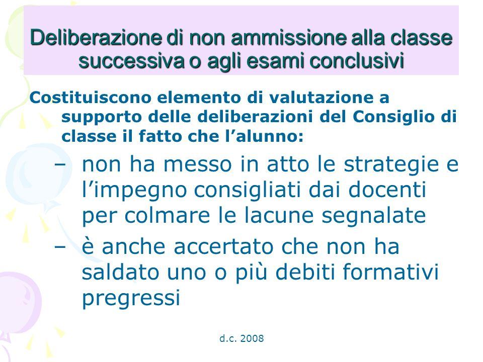 d.c. 2008 Deliberazione di non ammissione alla classe successiva o agli esami conclusivi Costituiscono elemento di valutazione a supporto delle delibe