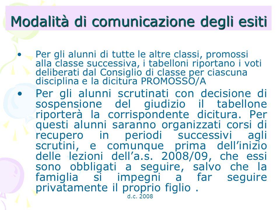 d.c. 2008 Modalità di comunicazione degli esiti Per gli alunni di tutte le altre classi, promossi alla classe successiva, i tabelloni riportano i voti