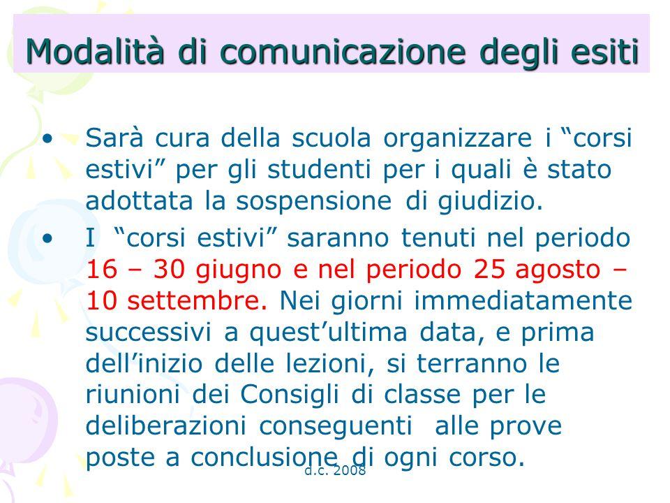 d.c. 2008 Modalità di comunicazione degli esiti Sarà cura della scuola organizzare i corsi estivi per gli studenti per i quali è stato adottata la sos