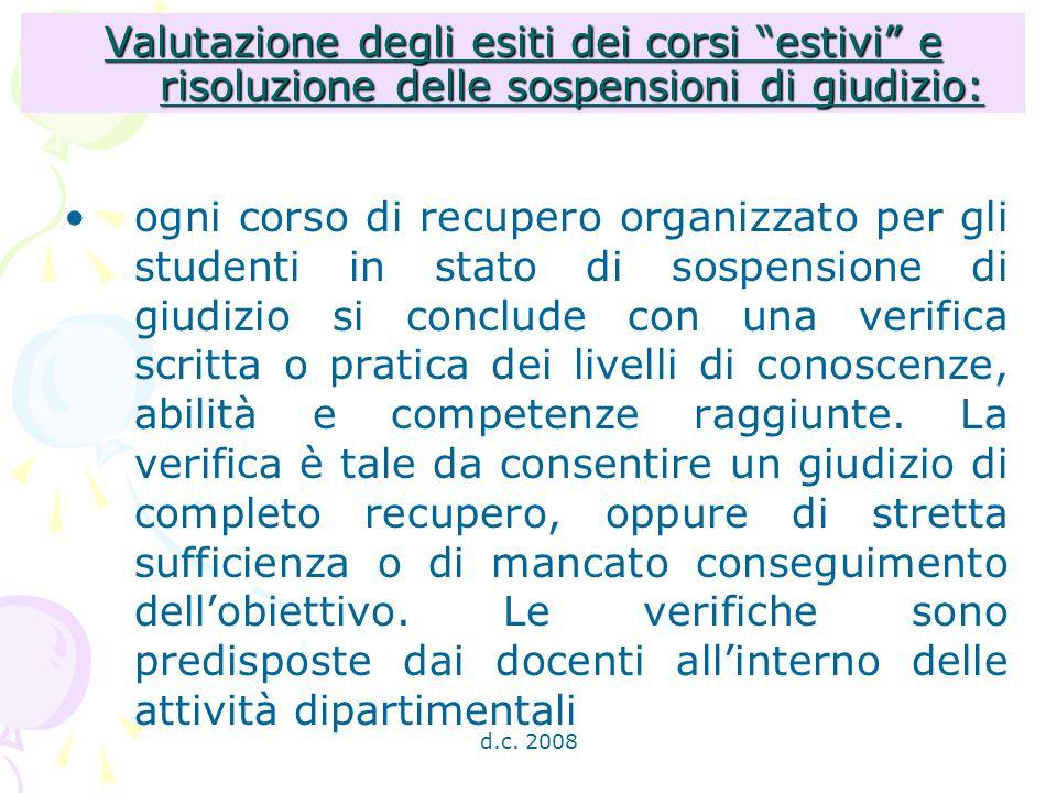 d.c. 2008 Valutazione degli esiti dei corsi estivi e risoluzione delle sospensioni di giudizio: ogni corso di recupero organizzato per gli studenti in
