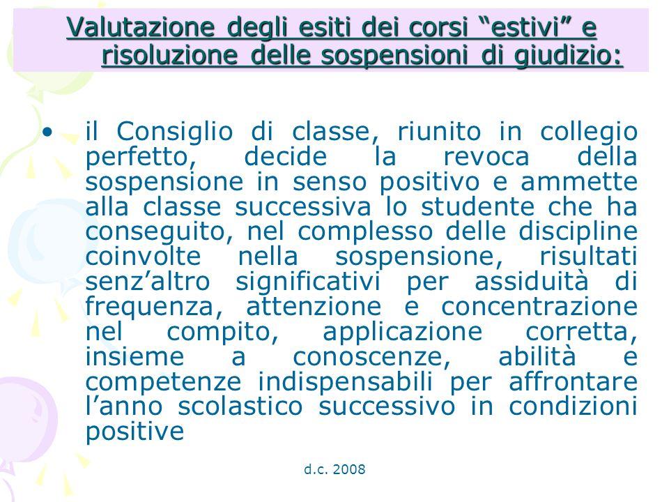 d.c. 2008 Valutazione degli esiti dei corsi estivi e risoluzione delle sospensioni di giudizio: il Consiglio di classe, riunito in collegio perfetto,