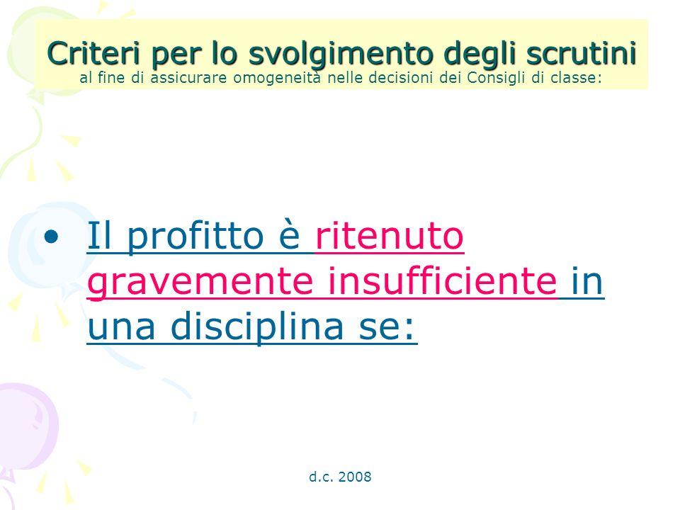 d.c. 2008 Criteri per lo svolgimento degli scrutini Criteri per lo svolgimento degli scrutini al fine di assicurare omogeneità nelle decisioni dei Con