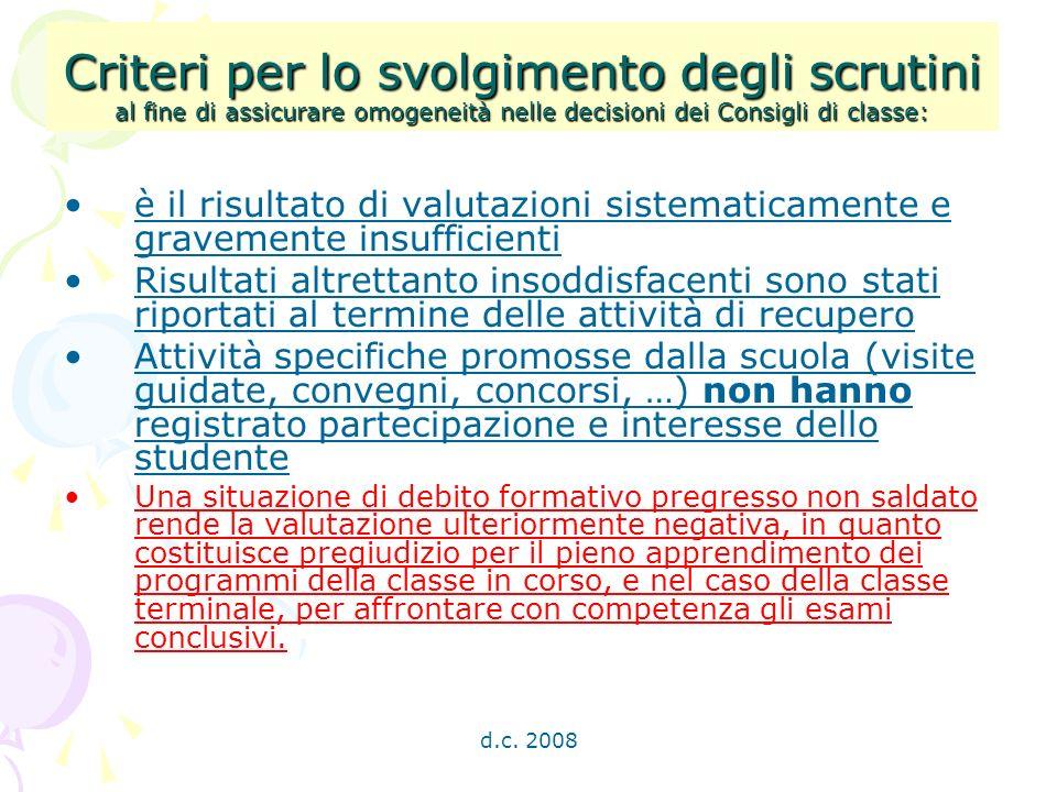 d.c. 2008 Criteri per lo svolgimento degli scrutini al fine di assicurare omogeneità nelle decisioni dei Consigli di classe: è il risultato di valutaz