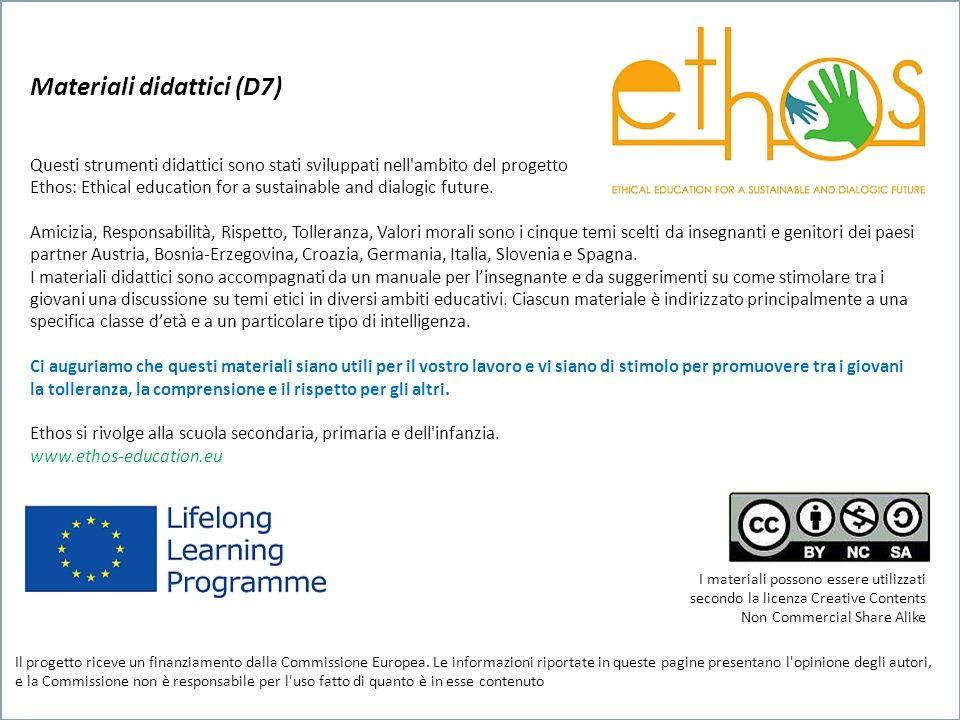 Materiali didattici (D7) Questi strumenti didattici sono stati sviluppati nell ambito del progetto Ethos: Ethical education for a sustainable and dialogic future.