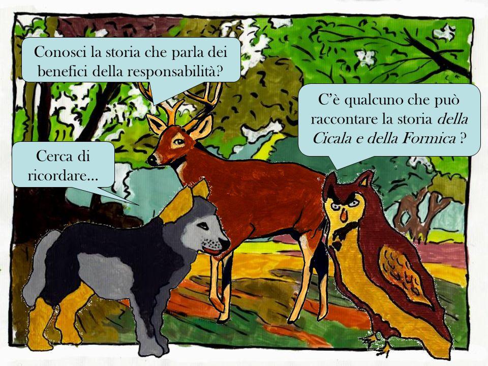 Cè qualcuno che può raccontare la storia della Cicala e della Formica ? Cerca di ricordare… Conosci la storia che parla dei benefici della responsabil