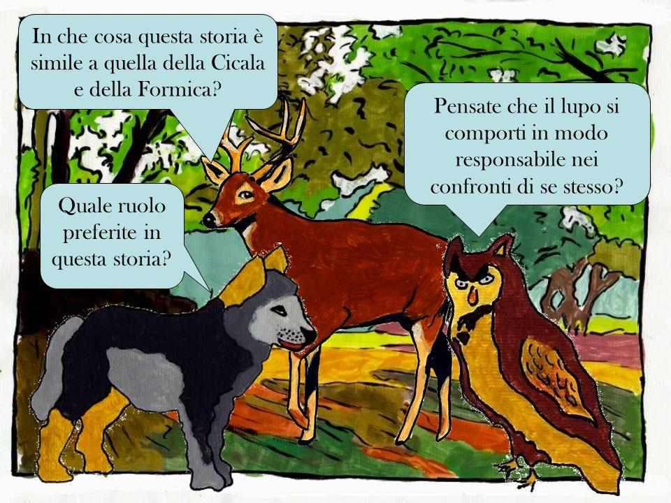 Pensate che il lupo si comporti in modo responsabile nei confronti di se stesso? Quale ruolo preferite in questa storia? In che cosa questa storia è s