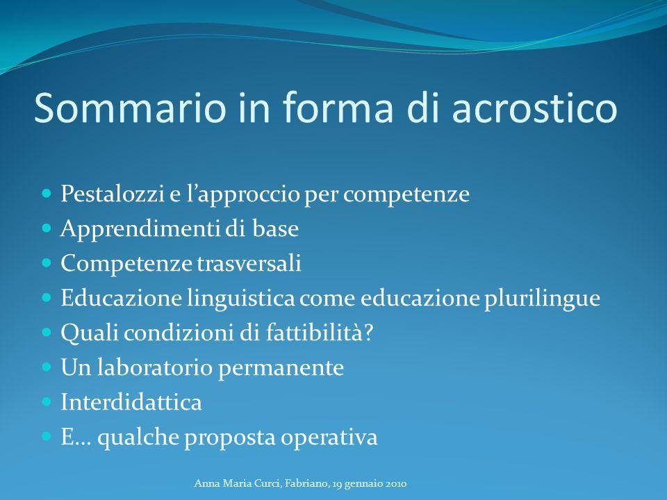 Anna Maria Curci, Fabriano, 19 gennaio 2010 Sommario in forma di acrostico Pestalozzi e lapproccio per competenze Apprendimenti di base Competenze tra