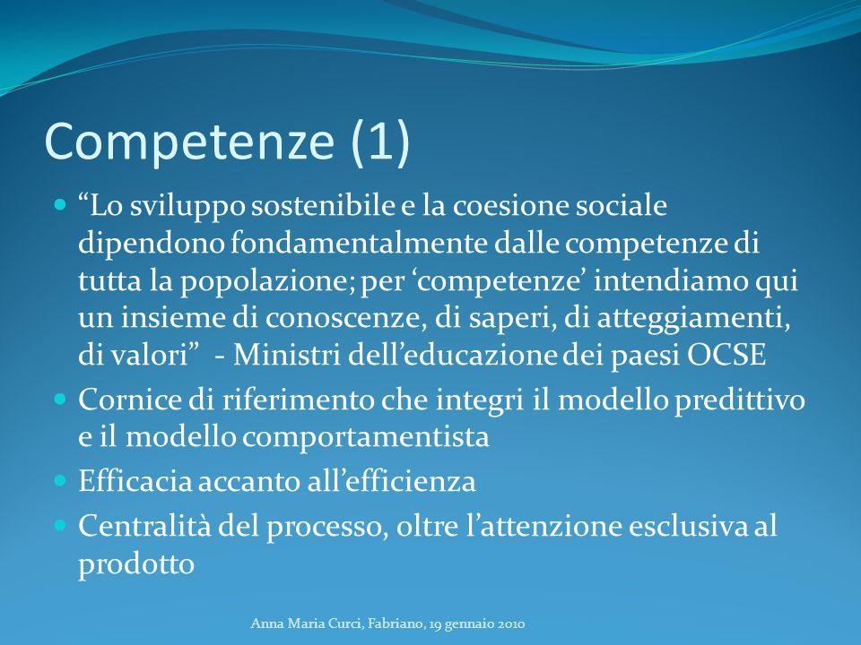 Anna Maria Curci, Fabriano, 19 gennaio 2010 Competenze (1) Lo sviluppo sostenibile e la coesione sociale dipendono fondamentalmente dalle competenze d