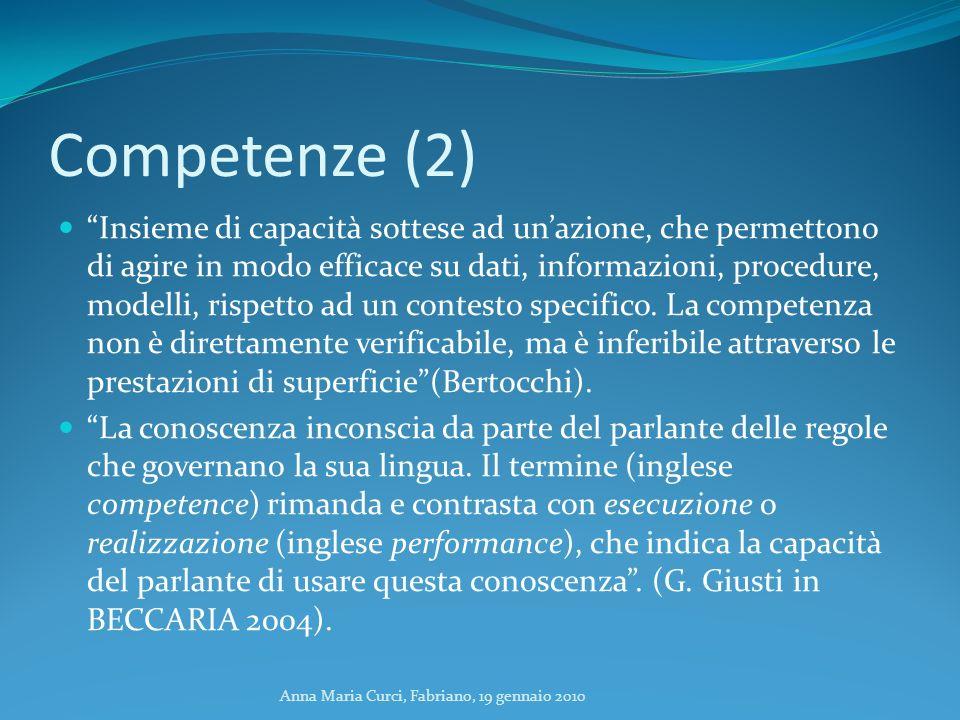 Anna Maria Curci, Fabriano, 19 gennaio 2010 Competenze (2) Insieme di capacità sottese ad unazione, che permettono di agire in modo efficace su dati,