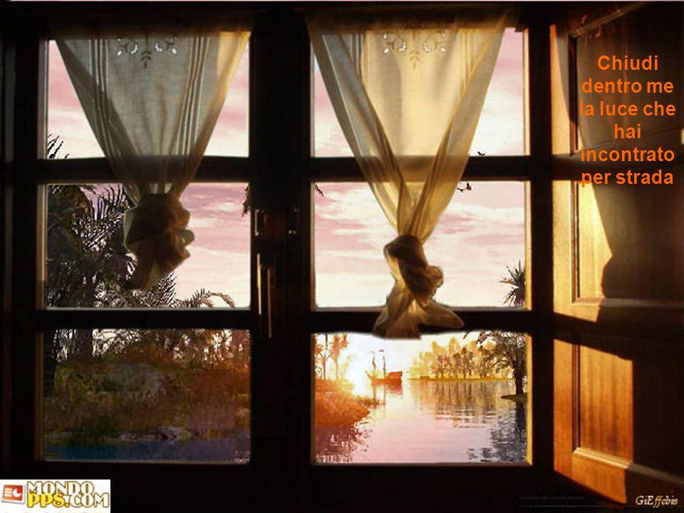 Su le finestre mostra a tutti il mio cuore che hai acceso