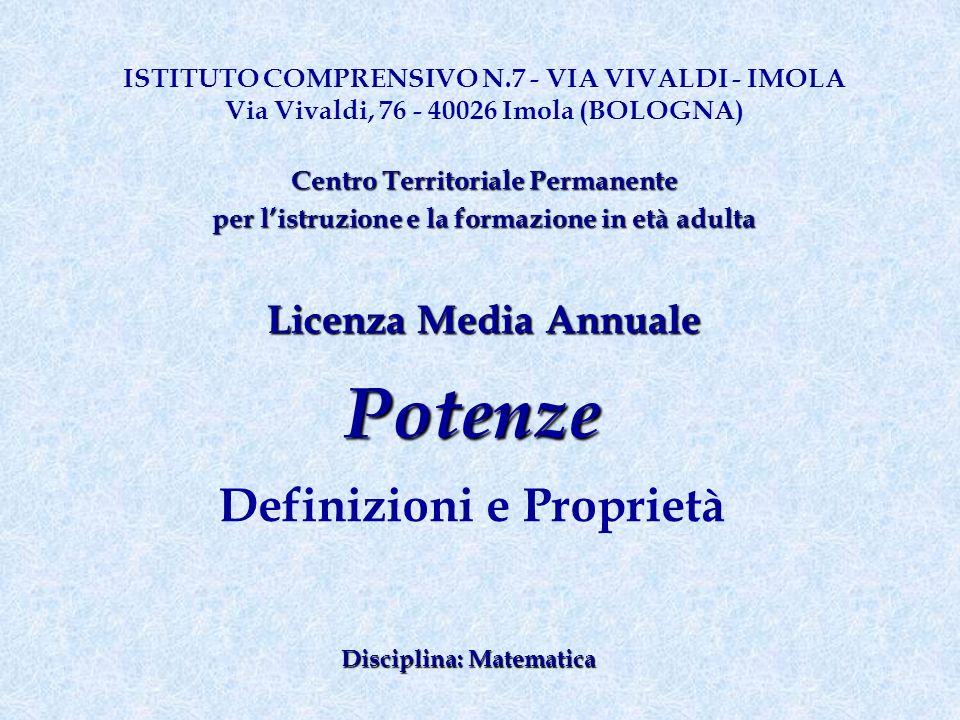 Potenze Definizioni e Proprietà ISTITUTO COMPRENSIVO N.7 - VIA VIVALDI - IMOLA Via Vivaldi, 76 - 40026 Imola (BOLOGNA) CentroTerritorialePermanente Ce