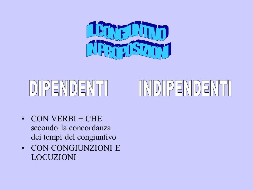 CON VERBI + CHE secondo la concordanza dei tempi del congiuntivo CON CONGIUNZIONI E LOCUZIONI
