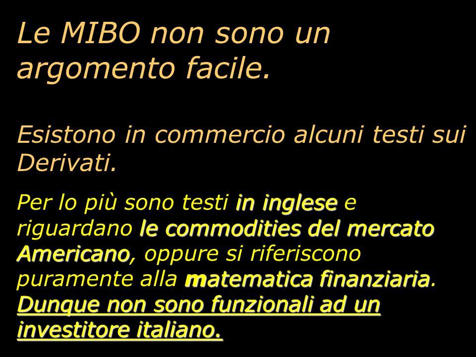 neutri Con le MIBO è possibile essere neutri sul Mercato Attenzione però: occorre prendere molta confidenza e conoscerle a fondo.