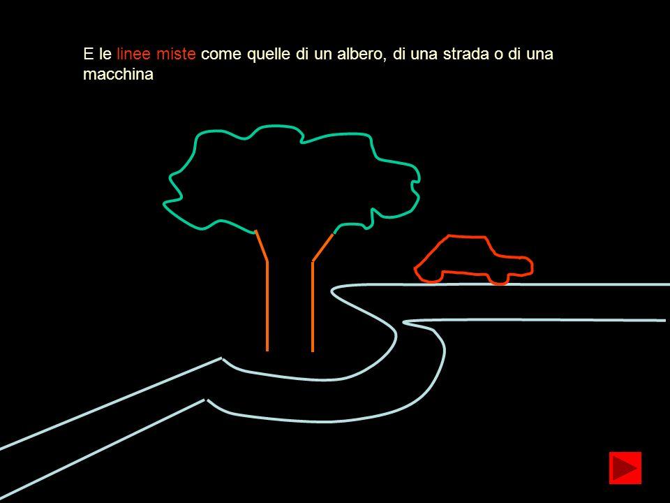 E le linee miste come quelle di un albero, di una strada o di una macchina