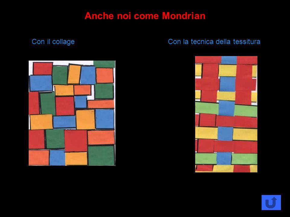 Anche noi come Mondrian Con il collage Con la tecnica della tessitura