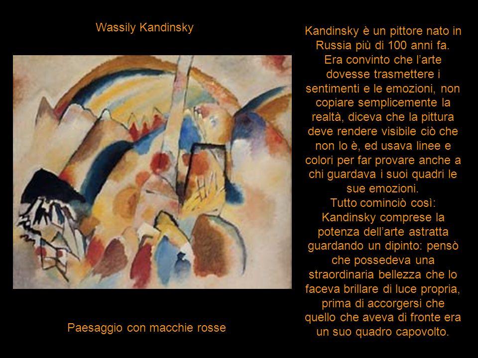 Wassily Kandinsky Paesaggio con macchie rosse Kandinsky è un pittore nato in Russia più di 100 anni fa. Era convinto che larte dovesse trasmettere i s