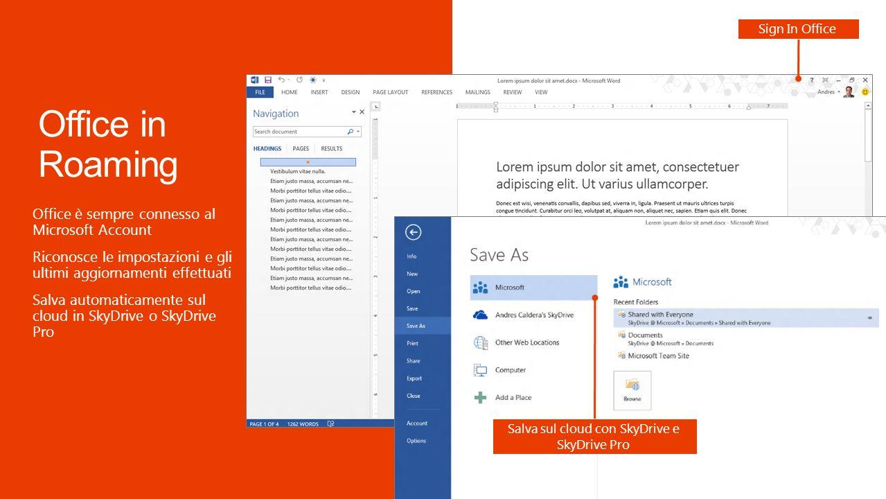 I documenti recenti viaggiano con il profilo utente Riporta allultima operazione fatta Salva sul cloud con SkyDrive e SkyDrive Pro Office è sempre connesso al Microsoft Account Riconosce le impostazioni e gli ultimi aggiornamenti effettuati Salva automaticamente sul cloud in SkyDrive o SkyDrive Pro Sign In Office
