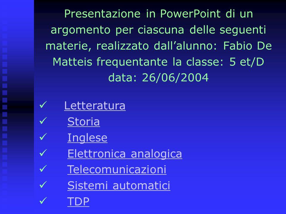 Presentazione in PowerPoint di un argomento per ciascuna delle seguenti materie, realizzato dallalunno: Fabio De Matteis frequentante la classe: 5 et/