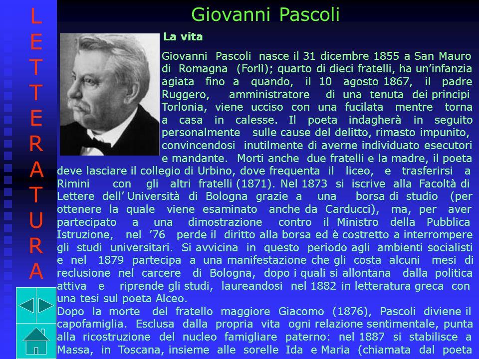 Giovanni Pascoli La vita Giovanni Pascoli nasce il 31 dicembre 1855 a San Mauro di Romagna (Forlì); quarto di dieci fratelli, ha uninfanzia agiata fin
